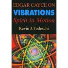 Edgar Cayce on Vibrations: Spirit in Motion by Kevin J. Todeschi (Paperback, 2007)
