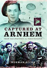 Captured at Arnhem: From Railwayman to Paratrooper by Norman Hicks (Hardback, 2013)