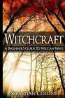 Witchcraft: A Beginner's Guide to Wiccan Ways: Symbols, Witch Craft, Love Potions Magick, Spell, Rituals, Power, Wicca, Witchcraft, Simple, Belief, Secrets, the Best, Quick, Introduction, Intro, Candle by Sebastian Collins (Paperback / softback, 2015)