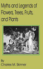 Myths and Legends of Flowers, Trees, Fruits, and Plants by Charles M Skinner (Paperback / softback, 2002)