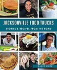 Jacksonville Food Trucks:: Stories & Recipes from the Road by Nancy White (Paperback / softback, 2015)