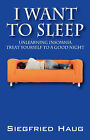 I Want to Sleep: Unlearning Insomnia - Treat Yourself to a Good Night by Siegfried Haug (Paperback / softback, 2008)