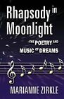 Rhapsody in Moonlight: The Poetry and Music of Dreams by Marianne Zirkle (Paperback / softback, 2012)