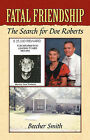 Fatal Friendship: The Search for Doe Roberts by Beecher Smith (Paperback / softback, 2007)