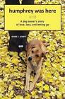 Humphrey Was Here: A Dog Owner's Story of Love, Loss, and Letting Go by Mark J Asher (Paperback / softback, 2009)