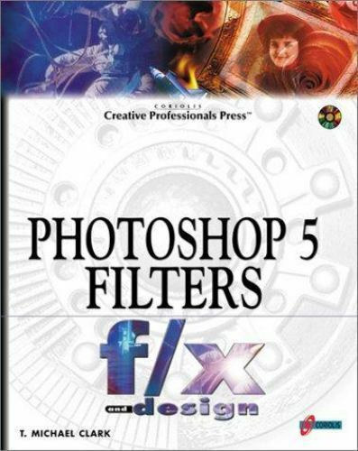 Photoshop 5 Filters F/X and Design by T. Michael Clark