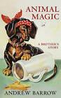 Animal Magic: A Brother's Story by Andrew Barrow (Hardback, 2011)