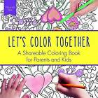 Let's Color Together: A Shareable Colouring Book for Parents and Kids by Margaret Peot (Paperback, 2016)