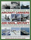 The World Encyclopedia of Aircraft Carriers and Naval Aircraft: Features 1100 Wartime and Modern Identification Photographs by Francis Crosby, Bernard Ireland (Paperback, 2015)