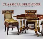 Classical Splendor: Painted Furniture for a Grand Philadelphia House by Peggy A. Olley, Alexandra Alevizatos Kirtley (Hardback, 2017)