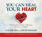 You Can Heal Your Heart: Finding Peace After a Breakup, Divorce, or Death by Louise L. Hay, David Kessler (CD-Audio, 2014)