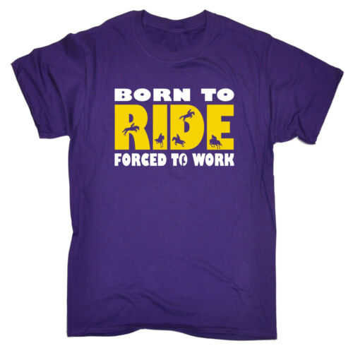 Born To Ride Forced To Work Horse T-SHIRT Riding Equestrian birthday funny gift