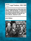 The Correspondence of the Late John Wilkes, with His Friends: Printed from the Original Manuscripts in Which Are Introduced Memoirs of His Life / By John Almon. Volume 4 of 5 by John Wilkes (Paperback / softback, 2010)