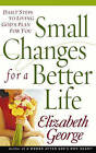 Small Changes for a Better Life: Daily Steps to Living God's Plan for You by Elizabeth George (Paperback, 2006)