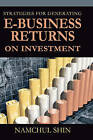 Strategies for Generating e-Business Returns on Investment by Namchul Shin (Hardback, 2004)