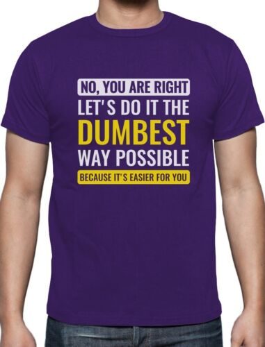 No You/'re Right Let/'s Do It The Dumbest Way Possible T-Shirt Funny