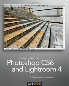 Photoshop-CS6-and-Lightroom-4-A-Photographer-039-s-Handbook-by-Laskevitch-Stephen