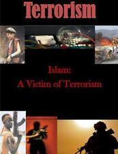 Terrorism: Islam: a Victim of Terrorism by U. S. Army U.S. Army War College...