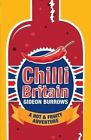 Chilli Britain: A Hot and Fruity Adventure by Gideon Burrows (Paperback, 2014)