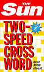 The Sun Two-speed Crossword Book 6: 80 Two-in-One Cryptic and Coffee Time Crosswords by The Sun (Paperback, 2005)