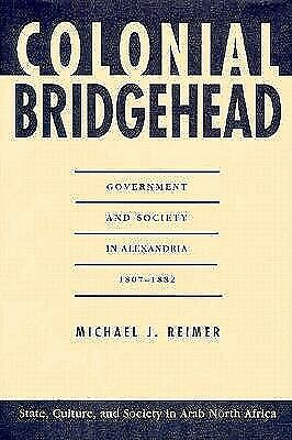 Colonial Bridgehead : Government and Society in Alexandria, 1807-1882-ExLibrary