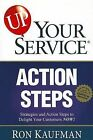 Up! Your Service Action Steps: Strategies and Action Steps to Delight Your Customers Now! by Ron Kaufman (Paperback / softback, 2002)