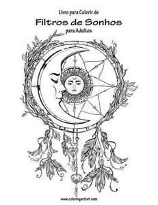 Filtros De Sonhos Livro Para Colorir Para Adultos Paperback By
