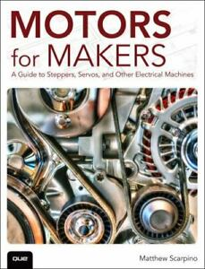 Motors for Makers: A Guide to Steppers, Servos, and Other Electrical Machines Sc