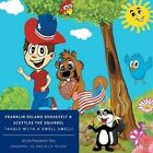 All the Presidents' Pets Franklin Delano Roosevelt & Scuttles the Squirrel Tangle with a Swell Smell! by Billy McDee, Grandma Lee (Paperback / softback, 2015)