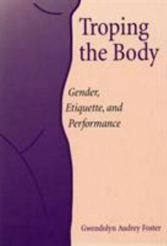 Troping the Body : Gender, Etiquette, and Performance