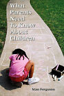 What Parents Need to Know about Children by Stan Ferguson (Paperback / softback)