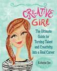 Creative Girl: The Ultimate Guide for Turning Talent and Creativity into a Real Career by Katharine Sise (Paperback, 2010)