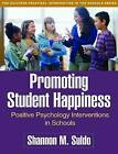 Promoting Student Happiness: Positive Psychology Interventions in Schools by Shannon M. Suldo (Paperback, 2016)