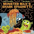 Monster Max's Shark Spaghetti by Claire Freedman (Hardback, 2015)