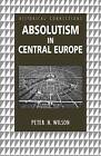 Absolutism in Central Europe by Peter Wilson (Paperback, 2000)