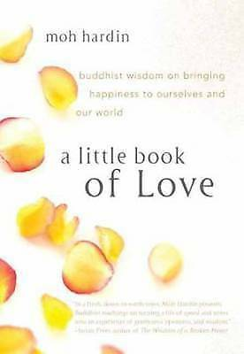 1 of 1 - A Little Book of Love: Buddhist Wisdom on Bringing Happiness to Ourselves and...