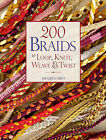 200 Braids to Loop, Knot, Weave & Twist: To Loop, Knot, Weave & Twist by Jacqui Carey (Paperback, 2011)