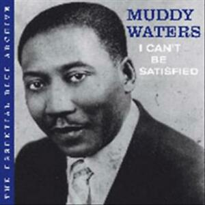 MUDDY-WATERS-ESSENTIAL-BLUE-ARCHIVE-I-CAN-039-T-BE-SATISFIED-USED-VERY-GOOD-CD
