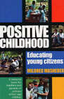 Positive Childhood - Educating Young Citizens: A Resource Book for Teachers and Parents of Young Children by Mildred Masheder (Paperback, 2004)
