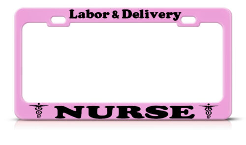 LABOR AND DELIVERY NURSE Metal PINK Heavy Duty License Plate Frame Tag Border
