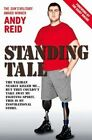 Standing Tall: The Taliban nearly killed me... but they couldn't take away my fighting spirit. This is my inspirational story. by Andy Reid (Paperback, 2014)