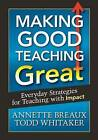 Making Good Teaching Great: Everyday Strategies for Teaching with Impact by Todd Whitaker, Annette L. Breaux (Paperback, 2012)