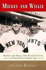 Mickey and Willie: Mantle and Mays, the Parallel Lives of Baseball's Golden Age by Allen Barra (Paperback, 2014)