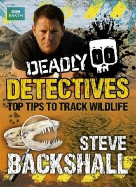 Deadly Detectives: Top Tips to Track Wildlife (Steve Backshall's Deadly series),
