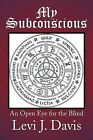 My Subconscious: An Open Eye for the Blind by Levi J Davis (Paperback / softback, 2013)