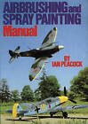 Air Brushing and Spray Painting Manual by Ian Peacock (Paperback, 1984)