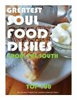 Greatest Soul Food Dishes from the South: Top 100 by Alex Trost, Vadim Kravetsky (Paperback / softback, 2013)