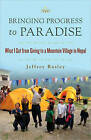 Bringing Progress to Paradise: What I Got from Giving to a Mountain Village in Nepal by Jeff Rasley (Paperback, 2010)