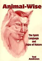 Animal-Wise : The Spirit Language and Signs of Nature by Ted Andrews (1999, Pape