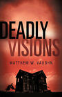 Deadly Visions by Matthew W Vaughn (Paperback / softback, 2006)